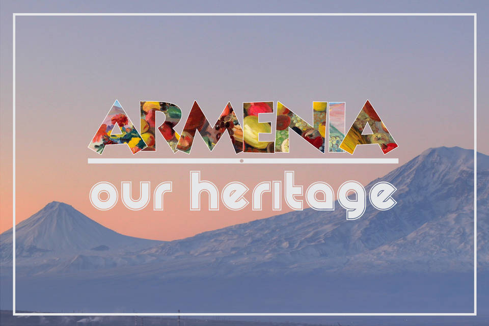 Armenia. Our Heritage